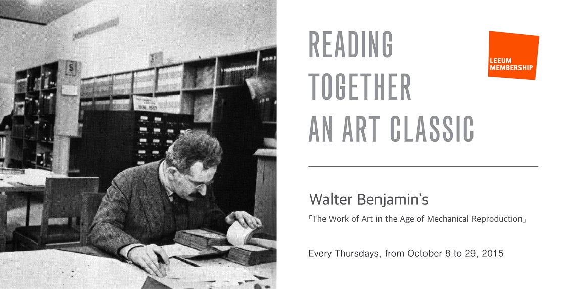 Reading Together An Art Classic Walter Benjamin's 「The Work of Art in the Age of Mechanical Reproduction」 Every Thursday, from October 8 to 29, 2015